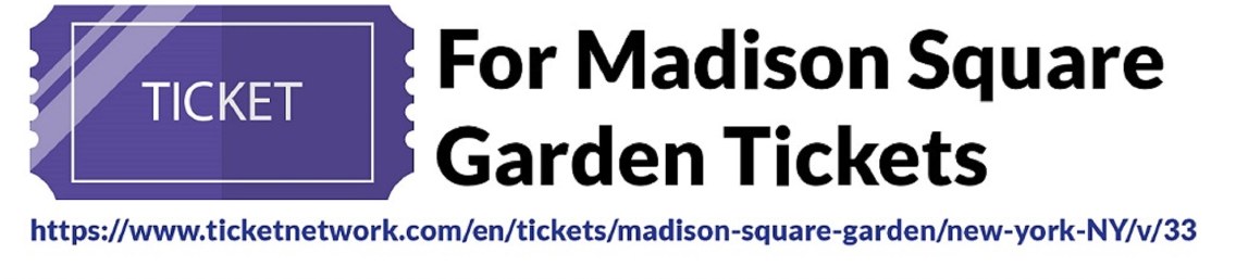 Madision Square Garden Tickets